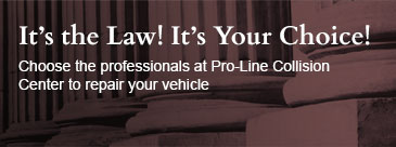 It's the Law! It's Your Choice! Choose the professionals at Pro-Line Collision Center to repair your vehicle