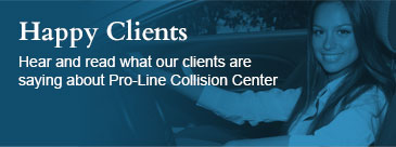Happy Clients Hear and read what our clients are saying about Pro-Line Collision Center